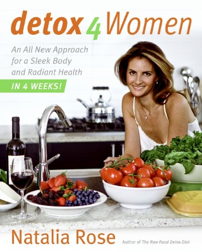 Detox for Women : An All New Approach for a Sleek Body and Radiant Health in 4 Weeks