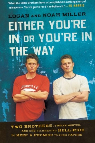 9780061763175: Either You're in or You're in the Way: Two Brothers, Twelve Months, and One Filmmaking Hell-Ride to Keep a Promise to Their Father