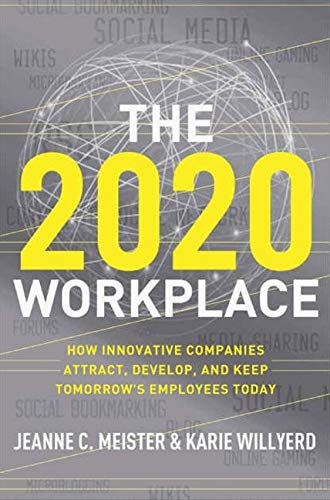 9780061763274: The 2020 Workplace: How Innovative Companies Attract, Develop, and Keep Tomorrow's Employees Today