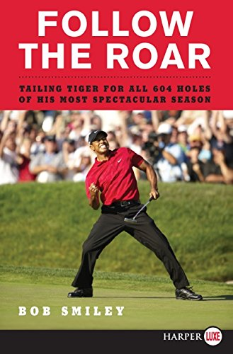 9780061763977: Follow the Roar: Tailing Tiger for All 604 Holes of His Most Spectacular Season