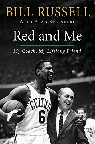 Red and Me: My Coach, My Lifelong Friend: Russell, Bill;Steinberg, Alan