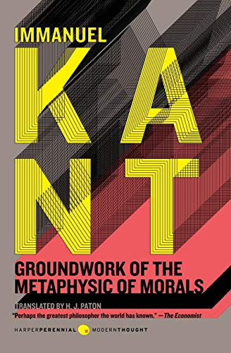 Groundwork of the Metaphysic of Morals: Kant, Immanuel; Paton,