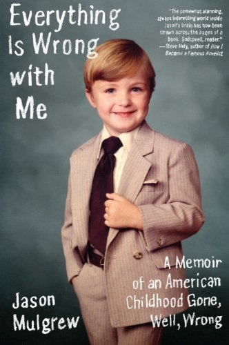 9780061766657: Everything Is Wrong with Me: A Memoir of an American Childhood Gone, Well, Wrong