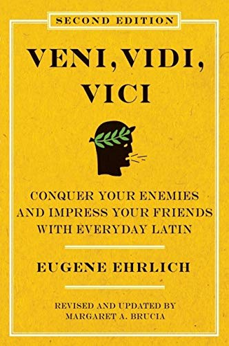 9780061768033: Veni, Vidi, Vici: Conquer Your Enemies and Impress Your Friends with Everyday Latin