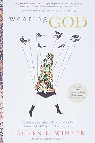 9780061768132: Wearing God: Clothing, Laughter, Fire, and Other Overlooked Ways of Meeting God