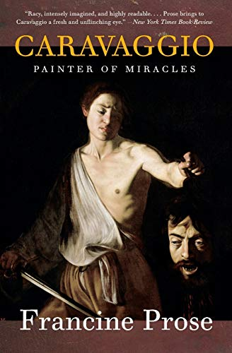 Caravaggio: Painter of Miracles: Francine Prose