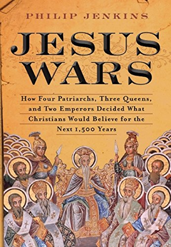 9780061768941: Jesus Wars: How Four Patriarchs, Three Queens, and Two Emperors Decided What Christians Would Believe for the Next 1,500 Years