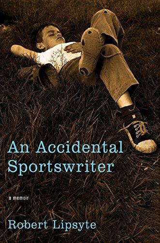 An Accidental Sportswriter: A Memoir: Lipsyte, Robert