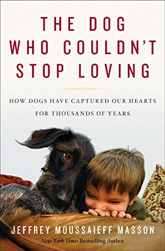 9780061771095: The Dog Who Couldn't Stop Loving: How Dogs Have Captured Our Hearts for Thousands of Years