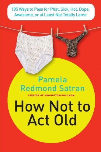 9780061771309: How Not to Act Old: 185 Ways to Pass for Phat, Sick, Hot, Dope, Awesome, or at Least Not Totally Lame