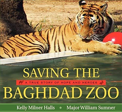Saving the Baghdad Zoo: A True Story of Hope and Heroes: Halls, Kelly Milner; Sumner, William
