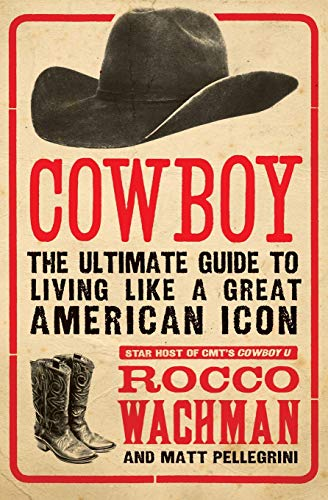 9780061773952: Cowboy: The Ultimate Guide to Living Like a Great American Icon