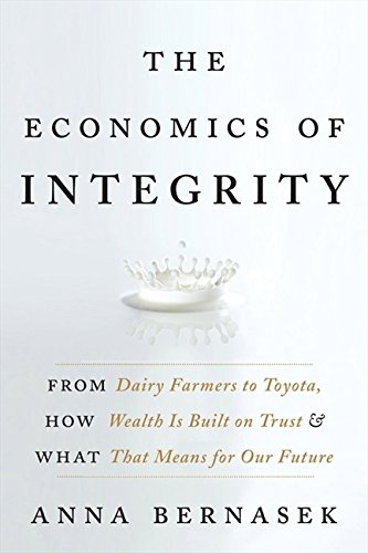 9780061774133: The Economics of Integrity: From Dairy Farmers to Toyota, How Wealth Is Built on Trust and What That Means for Our Future