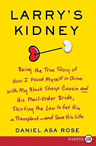 9780061774683: Larry's Kidney: Being the True Story of How I Found Myself in China with My Black Sheep Cousin and His Mail-Order Bride, Skirting the