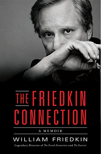 The Friedkin Connection: A Memoir [SIGNED]: Friedkin, William
