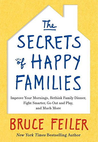 9780061778735: The Secrets of Happy Families: Improve Your Mornings, Rethink Family Dinner, Fight Smarter, Go Out and Play, and Much More