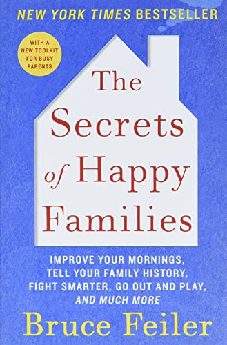 9780061778742: The Secrets of Happy Families: Improve Your Mornings, Tell Your Family History, Fight Smarter, Go Out and Play, and Much More