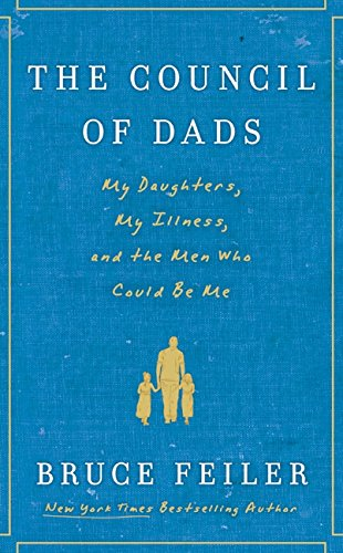 9780061778766: The Council of Dads: My Daughters, My Illness, and the Men Who Could Be Me