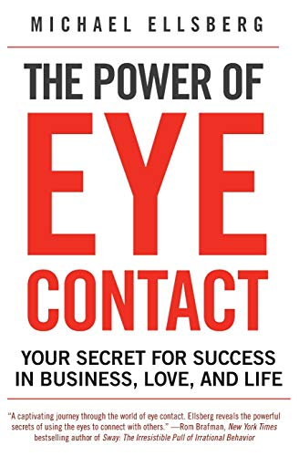 The Power of Eye Contact: Your Secret for Success in Business, Love, and Life: Ellsberg, Michael