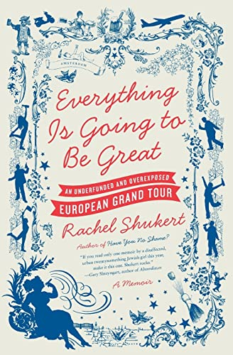 9780061782350: Everything Is Going to Be Great: An Underfunded and Overexposed European Grand Tour