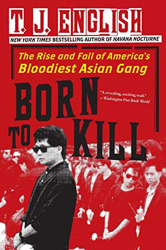 9780061782381: Born to Kill: The Rise and Fall of America's Bloodiest Asian Gang