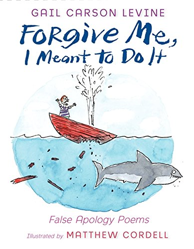 Forgive Me, I Meant to Do It: False Apology Poems (0061787256) by Gail Carson Levine