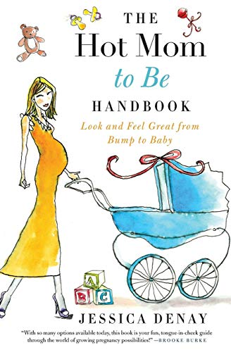 9780061787355: The Hot Mom to Be Handbook: Look and Feel Great from Bump to Baby