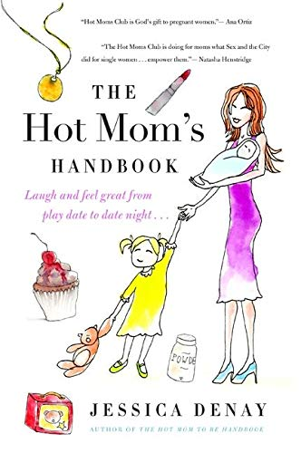 9780061787379: The Hot Mom's Handbook: Laugh and Feel Great from Playdate to Date Night...