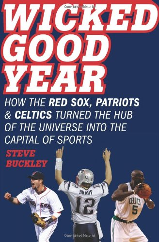 9780061787386: Wicked Good Year: How the Red Sox, Patriots & Celtics Turned the Hub of the Universe Into the Capital of Sports