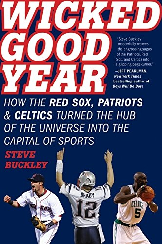 9780061787393: Wicked Good Year: How the Red Sox, Patriots & Celtics Turned the Hub of the Universe Into the Capital of Sports