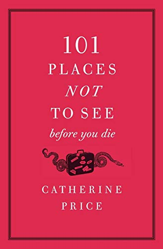 101 Places Not to See Before You Die: Price, Catherine