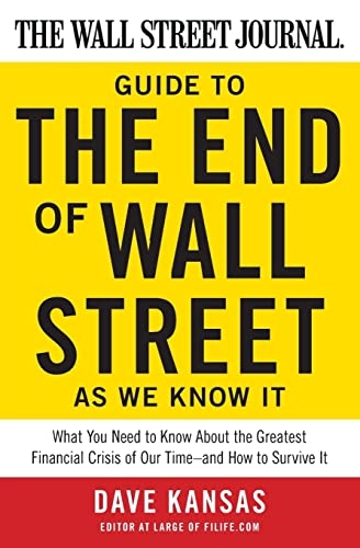 9780061788406: The Wall Street Journal Guide to the End of Wall Street as We Know It: What You Need to Know About the Greatest Financial Crisis of Our Time--and How to Survive It