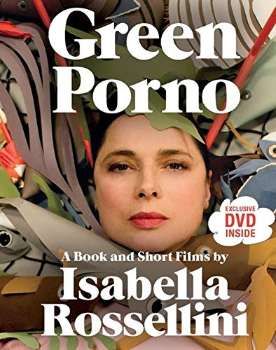 9780061791062: Green Porno: A Book and Short Films by Isabella Rossellini
