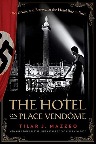 The Hotel on Place Vendome: Life, Death, and Betrayal at the Hotel Ritz in Paris: Mazzeo, Tilar J.