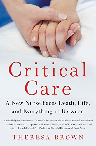 9780061791550: Critical Care: A New Nurse Faces Death, Life, and Everything in Between