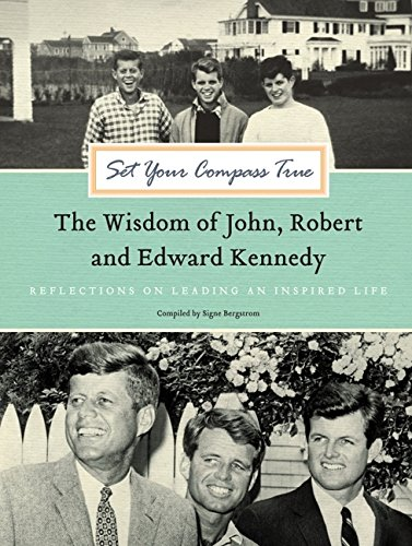9780061792793: Set Your Compass True: The Wisdom of John, Robert, and Edward Kennedy - Reflections on Leading an In