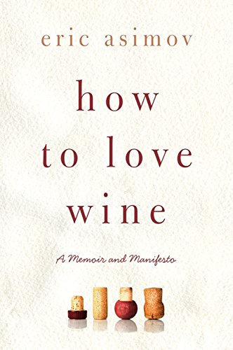 9780061802522: How to Love Wine: A Memoir and Manifesto