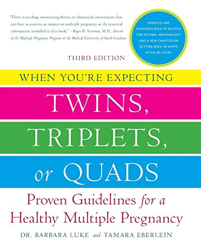 When You're Expecting Twins, Triplets, or Quads: Proven Guidelines for a Healthy Multiple Pregnancy, 3rd Edition (0061803073) by Barbara Luke; Tamara Eberlein