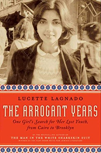 9780061803673: The Arrogant Years: One Girl's Search for Her Lost Youth, from Cairo to Brooklyn