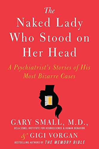 9780061803789: The Naked Lady Who Stood on Her Head: A Psychiatrist's Stories of His Most Bizarre Cases