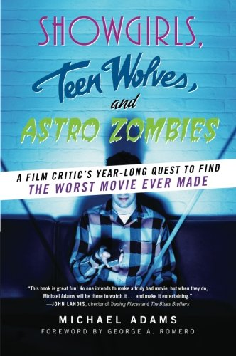 9780061806292: Showgirls, Teen Wolves, and Astro Zombies: A Film Critic's Year-Long Quest to Find the Worst Movie Ever Made