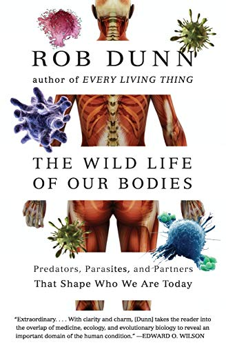 9780061806469: Wild Life of Our Bodies: Predators, Parasites, and Partners That Shape Who We Are Today