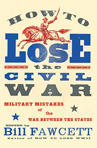 How to Lose the Civil War: Military Mistakes of the War Between the States (How to Lose Series) (0061807273) by Bill Fawcett