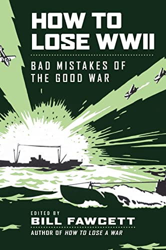 How to Lose WWII: Bad Mistakes of the Good War (How to Lose Series) (0061807311) by Bill Fawcett