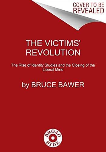 9780061807350: The Victims' Revolution: The Rise of Identity Studies and the Closing of the Liberal Mind