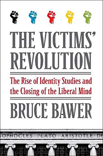 9780061807374: The Victims' Revolution: The Rise of Identity Studies and the Closing of the Liberal Mind