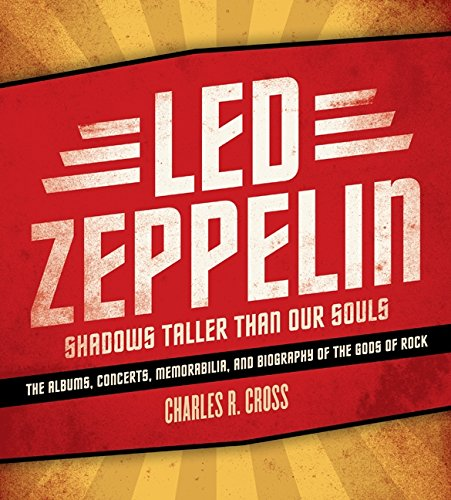 LED ZEPPELIN: SHADOWS TALLER THAN OUR SOULS: Cross, Charles R.