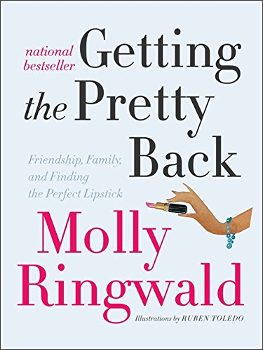 9780061809453: Getting the Pretty Back: Friendship, Family, and Finding the Perfect Lipstick