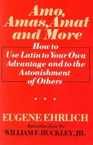 9780061812491: Amo, Amas, Amat, and More: How to Use Latin to Your Own Advantage and to the Astonishment of Others