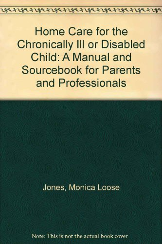 9780061814334: Home Care for the Chronically Ill or Disabled Child: A Manual and Sourcebook for Parents and Professionals